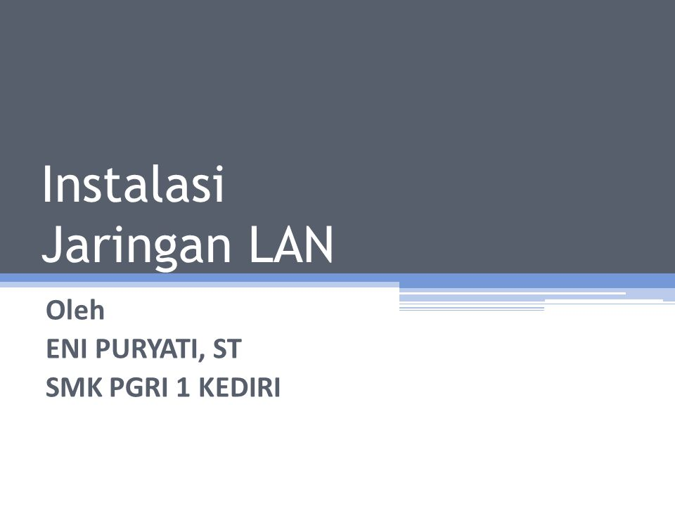 Instalasi Jaringan LAN Oleh ENI PURYATI, ST SMK PGRI 1 KEDIRI