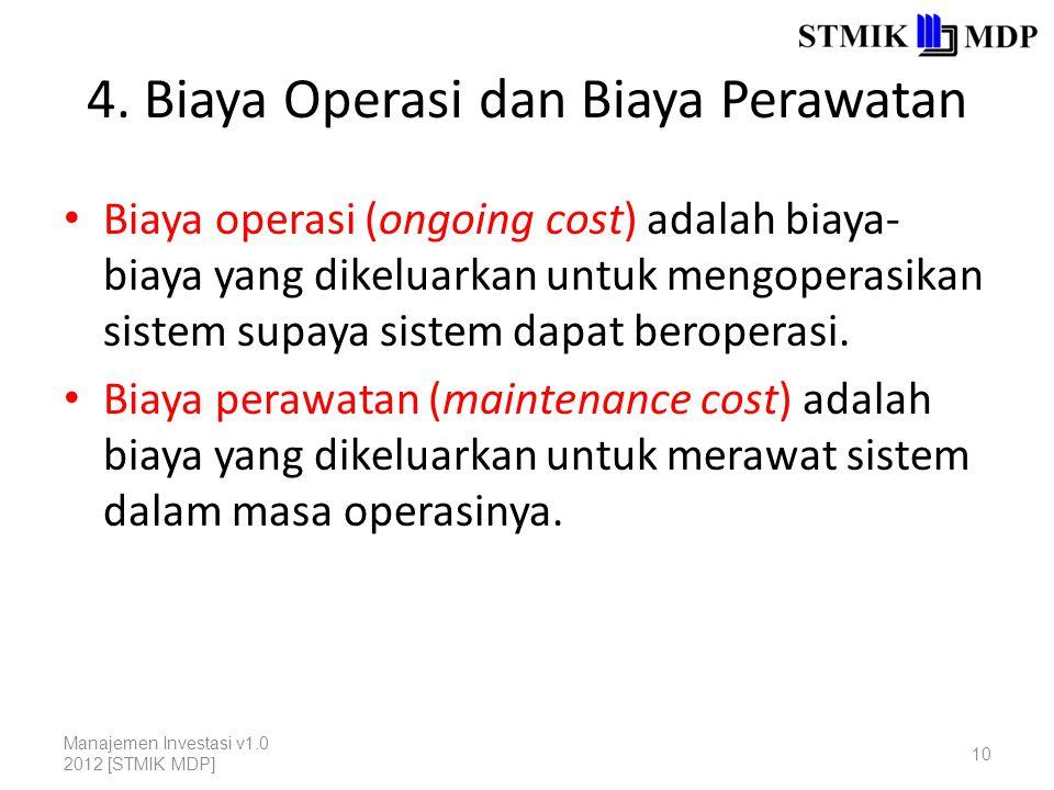 4. Biaya Operasi dan Biaya Perawatan Biaya operasi (ongoing cost) adalah biaya- biaya yang dikeluarkan untuk mengoperasikan sistem supaya sistem dapat