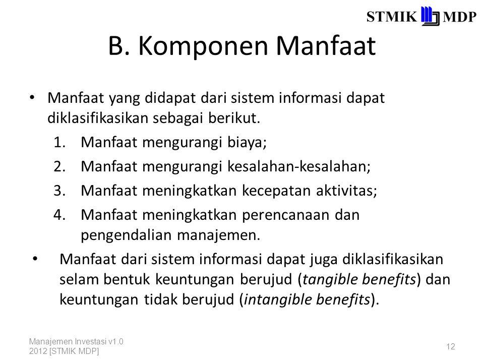 B. Komponen Manfaat Manfaat yang didapat dari sistem informasi dapat diklasifikasikan sebagai berikut. 1.Manfaat mengurangi biaya; 2.Manfaat mengurang