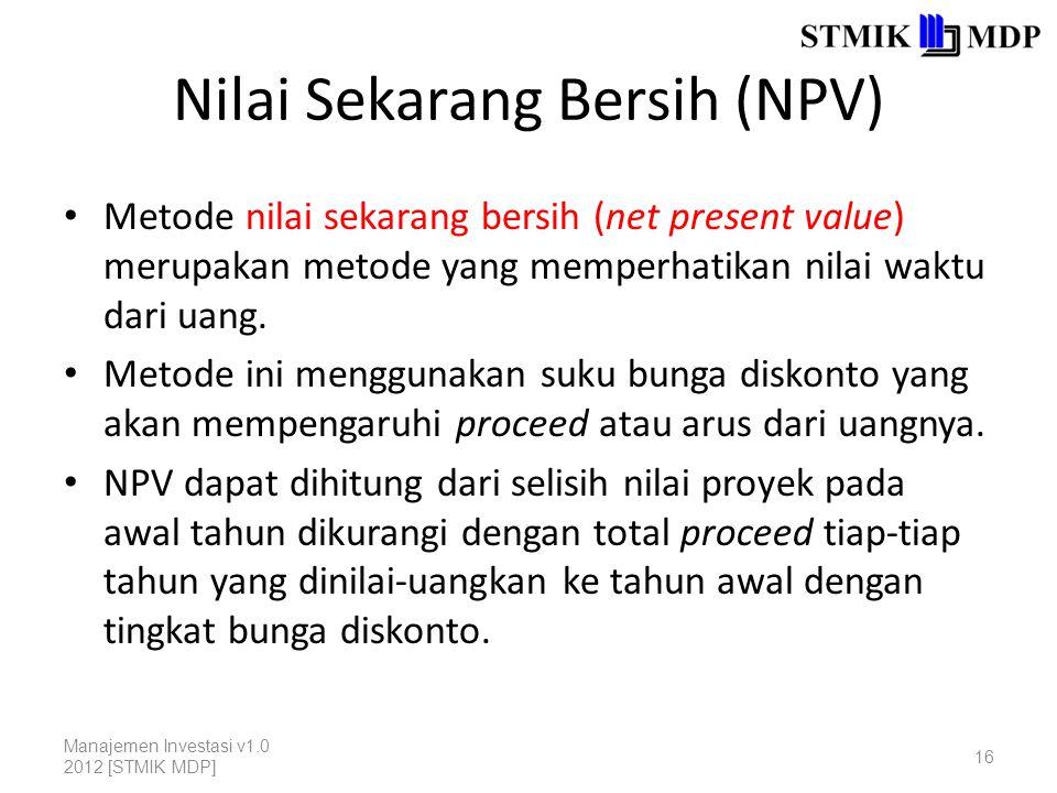 Nilai Sekarang Bersih (NPV) Metode nilai sekarang bersih (net present value) merupakan metode yang memperhatikan nilai waktu dari uang. Metode ini men