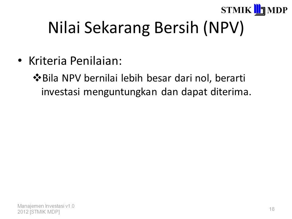 Nilai Sekarang Bersih (NPV) Kriteria Penilaian:  Bila NPV bernilai lebih besar dari nol, berarti investasi menguntungkan dan dapat diterima. Manajeme