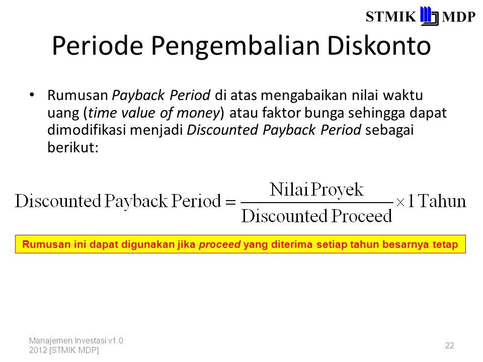 Periode Pengembalian Diskonto Rumusan Payback Period di atas mengabaikan nilai waktu uang (time value of money) atau faktor bunga sehingga dapat dimod