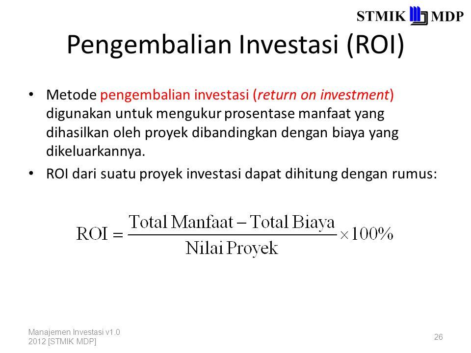 Pengembalian Investasi (ROI) Metode pengembalian investasi (return on investment) digunakan untuk mengukur prosentase manfaat yang dihasilkan oleh pro