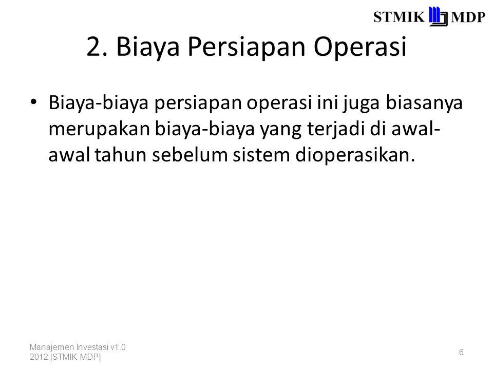 2. Biaya Persiapan Operasi Biaya-biaya persiapan operasi ini juga biasanya merupakan biaya-biaya yang terjadi di awal- awal tahun sebelum sistem diope