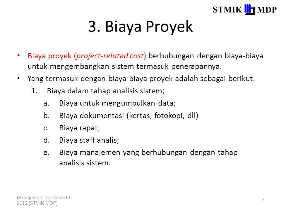 3. Biaya Proyek Biaya proyek (project-related cost) berhubungan dengan biaya-biaya untuk mengembangkan sistem termasuk penerapannya. Yang termasuk den