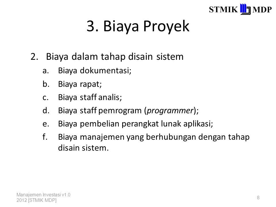 3. Biaya Proyek 2.Biaya dalam tahap disain sistem a.Biaya dokumentasi; b.Biaya rapat; c.Biaya staff analis; d.Biaya staff pemrogram (programmer); e.Bi