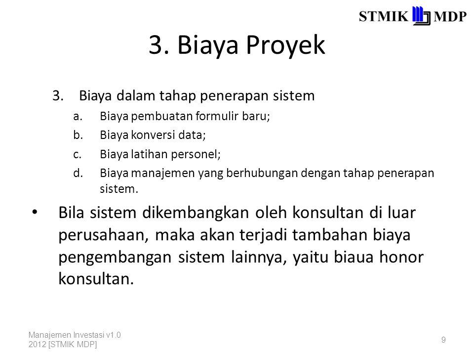 3. Biaya Proyek 3.Biaya dalam tahap penerapan sistem a.Biaya pembuatan formulir baru; b.Biaya konversi data; c.Biaya latihan personel; d.Biaya manajem