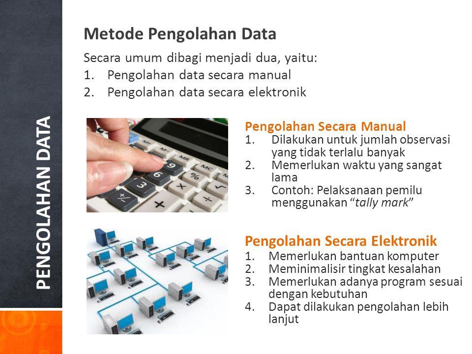 Metode Pengolahan Data Secara umum dibagi menjadi dua, yaitu: 1.Pengolahan data secara manual 2.Pengolahan data secara elektronik Pengolahan Secara Ma