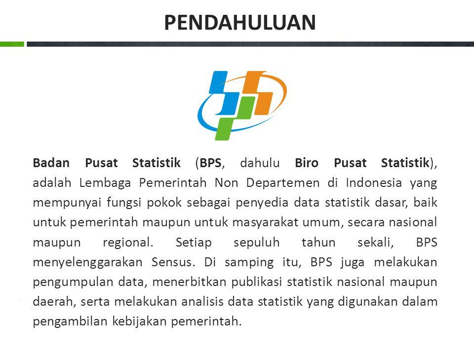 Badan Pusat Statistik (BPS, dahulu Biro Pusat Statistik), adalah Lembaga Pemerintah Non Departemen di Indonesia yang mempunyai fungsi pokok sebagai penyedia data statistik dasar, baik untuk pemerintah maupun untuk masyarakat umum, secara nasional maupun regional.