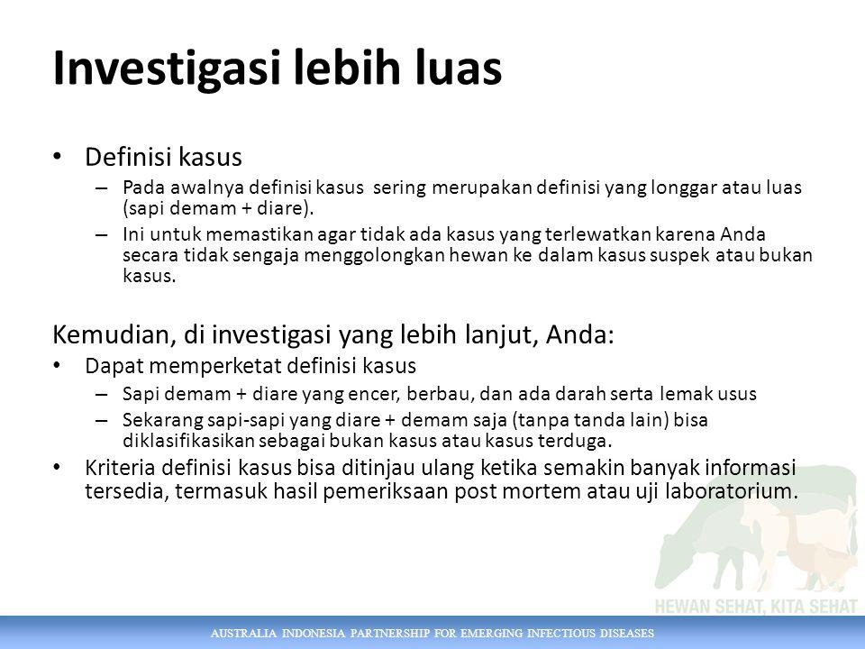 AUSTRALIA INDONESIA PARTNERSHIP FOR EMERGING INFECTIOUS DISEASES Definisi kasus – Pada awalnya definisi kasus sering merupakan definisi yang longgar a