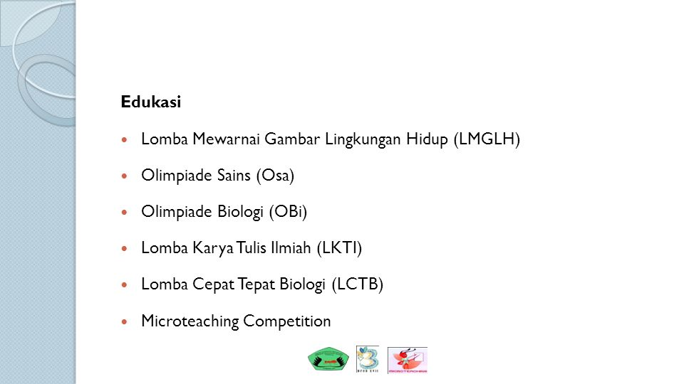 Edukasi Lomba Mewarnai Gambar Lingkungan Hidup (LMGLH) Olimpiade Sains (Osa) Olimpiade Biologi (OBi) Lomba Karya Tulis Ilmiah (LKTI) Lomba Cepat Tepat