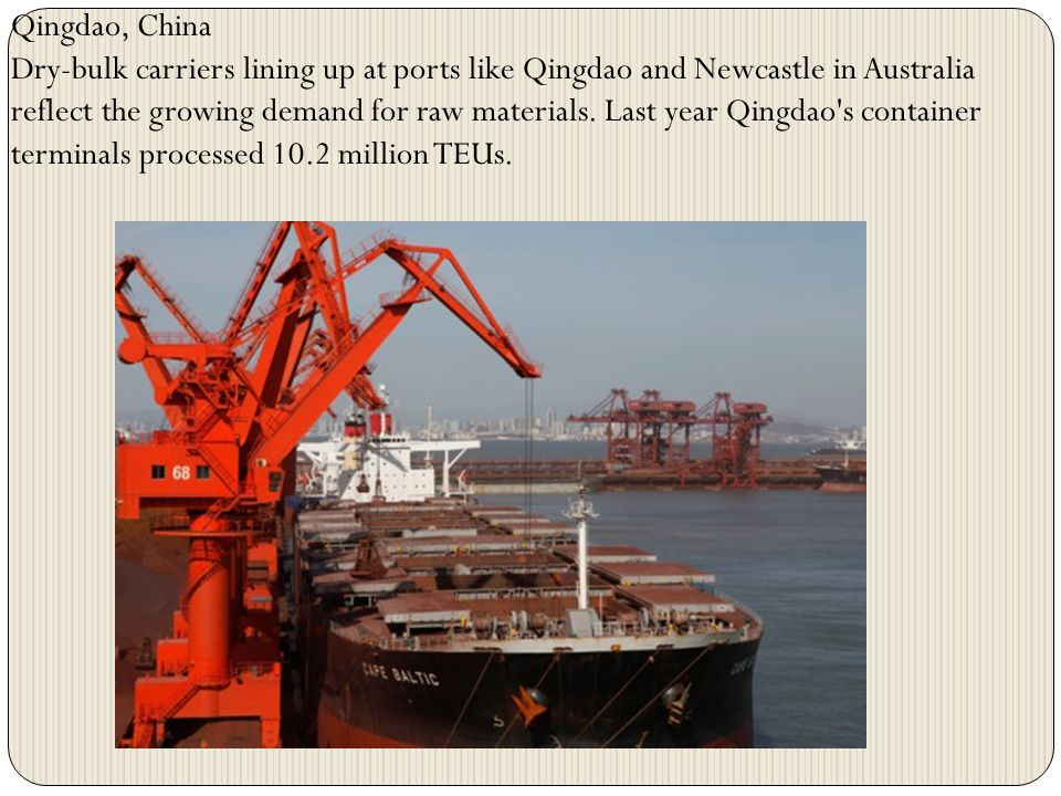 Qingdao, China Dry-bulk carriers lining up at ports like Qingdao and Newcastle in Australia reflect the growing demand for raw materials. Last year Qi