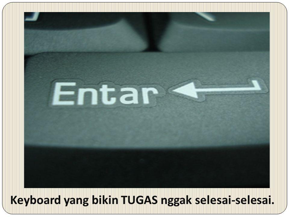 Keyboard yang bikin TUGAS nggak selesai-selesai.