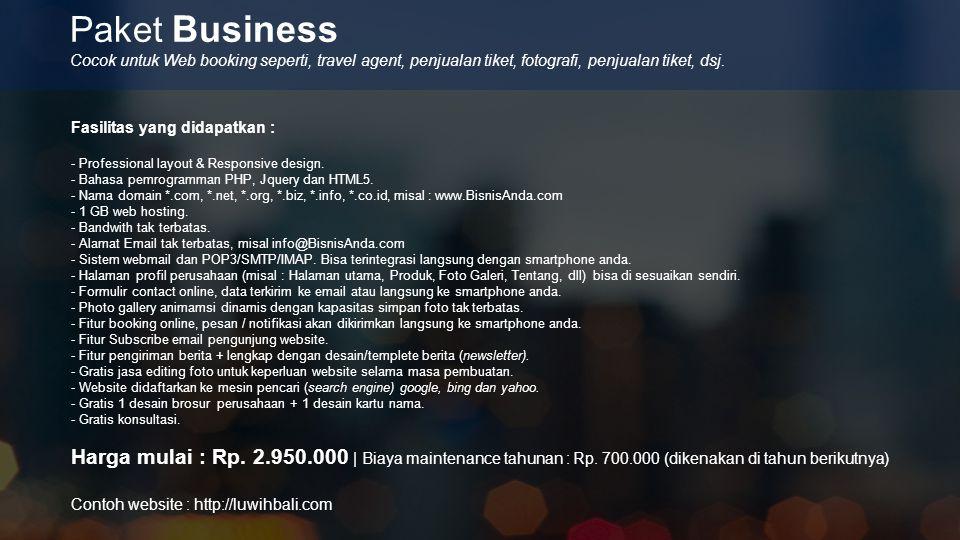 Paket Business Fasilitas yang didapatkan : - Professional layout & Responsive design. - Bahasa pemrogramman PHP, Jquery dan HTML5. - Nama domain *.com