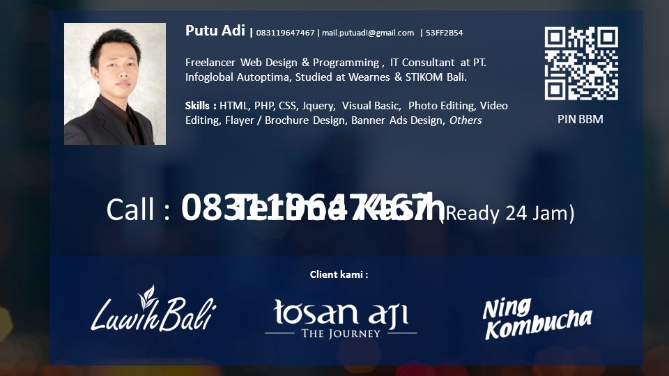 Putu Adi | 083119647467 | mail.putuadi@gmail.com | 53FF2B54 Freelancer Web Design & Programming, IT Consultant at PT. Infoglobal Autoptima, Studied at