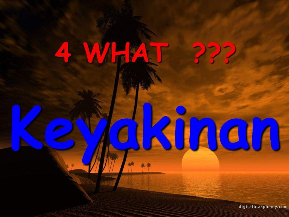 4 WHAT ??? Keyakinan