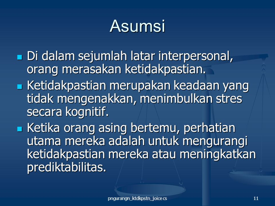 pngurangn_ktdkpstn_joice cs11 Asumsi Di dalam sejumlah latar interpersonal, orang merasakan ketidakpastian.
