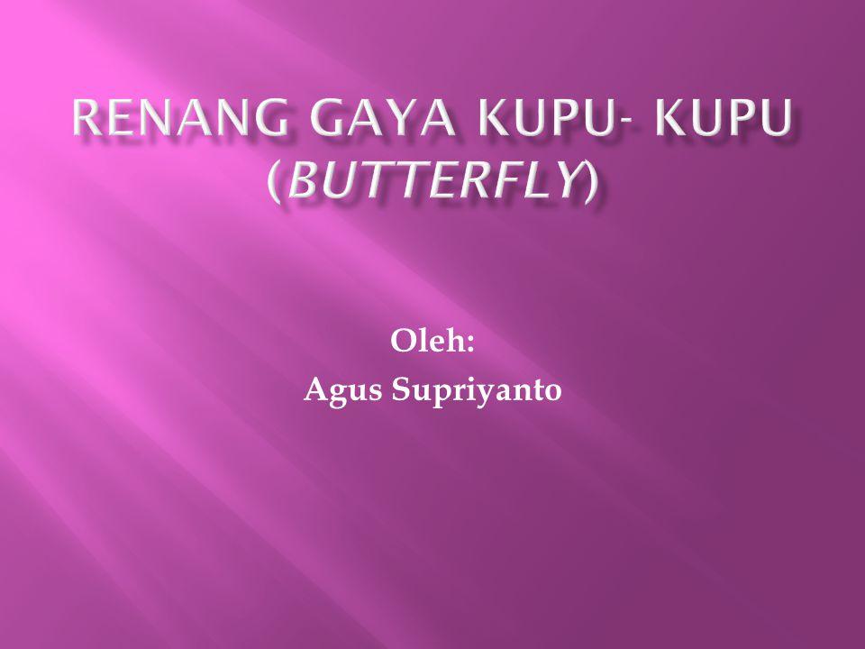  Gaya kupu- kupu ( butterfly ) adalah suatu variasi dari gaya katak (gaya dada ortodox)  Menurut S.P.J.