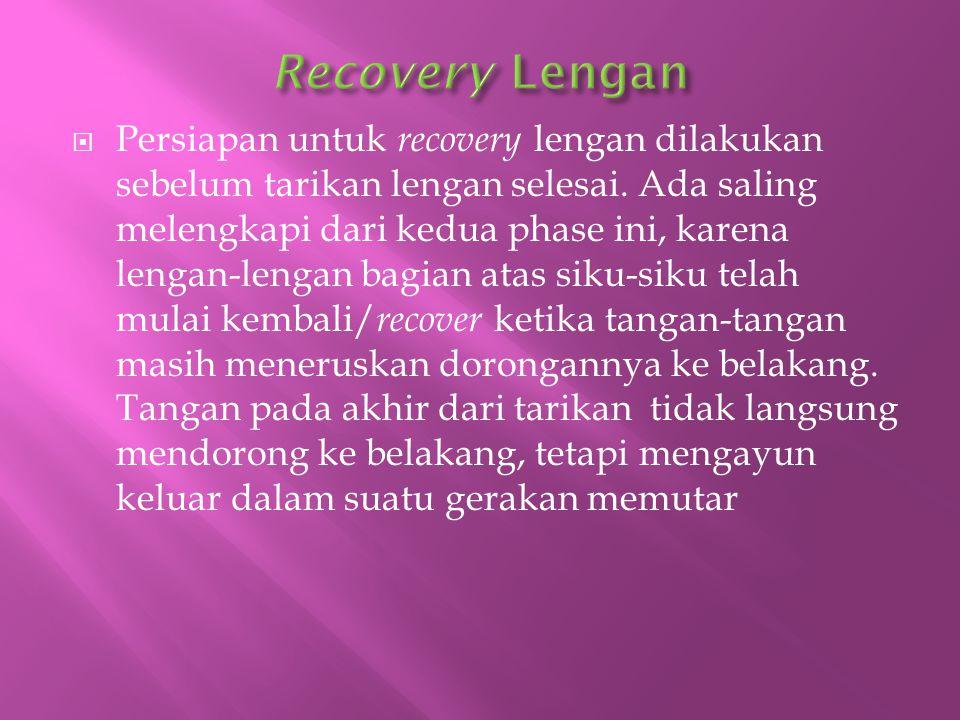  Persiapan untuk recovery lengan dilakukan sebelum tarikan lengan selesai. Ada saling melengkapi dari kedua phase ini, karena lengan-lengan bagian at