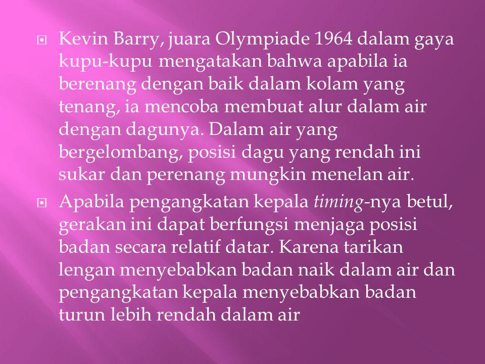  Kevin Barry, juara Olympiade 1964 dalam gaya kupu-kupu mengatakan bahwa apabila ia berenang dengan baik dalam kolam yang tenang, ia mencoba membuat