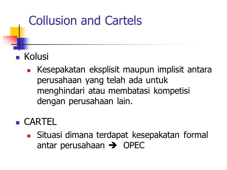 Collusion and Cartels Kolusi Kesepakatan eksplisit maupun implisit antara perusahaan yang telah ada untuk menghindari atau membatasi kompetisi dengan