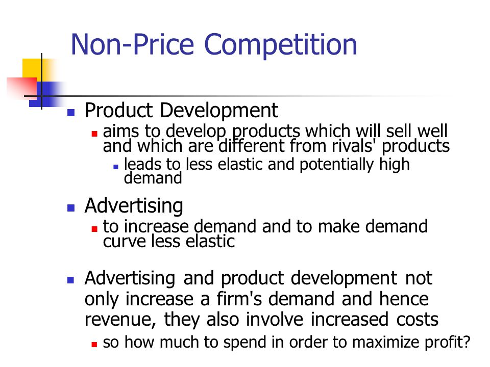 Non-Price Competition Product Development aims to develop products which will sell well and which are different from rivals' products leads to less el