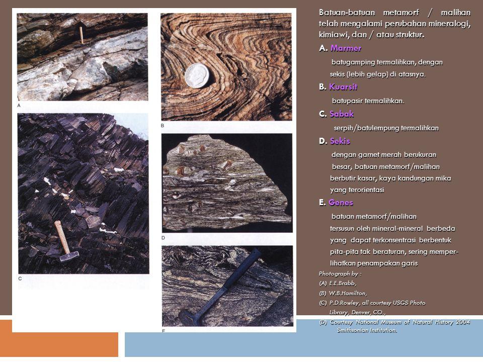 Batuan-batuan metamorf / malihan telah mengalami perubahan mineralogi, kimiawi, dan / atau struktur. A. Marmer batugamping termalihkan, dengan batugam
