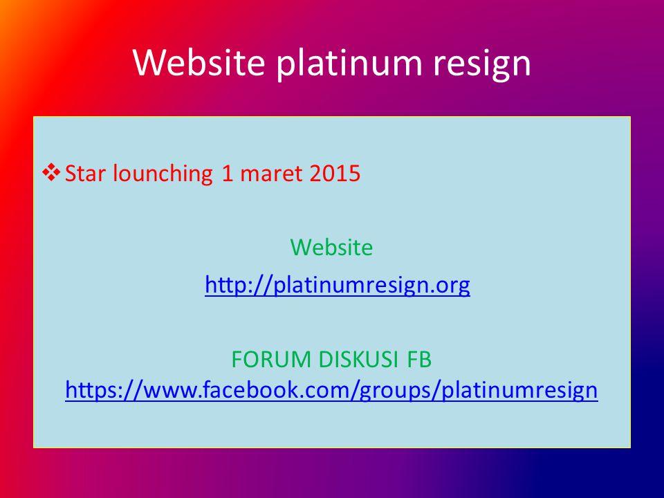 Website platinum resign  Star lounching 1 maret 2015 Website http://platinumresign.org FORUM DISKUSI FB https://www.facebook.com/groups/platinumresig