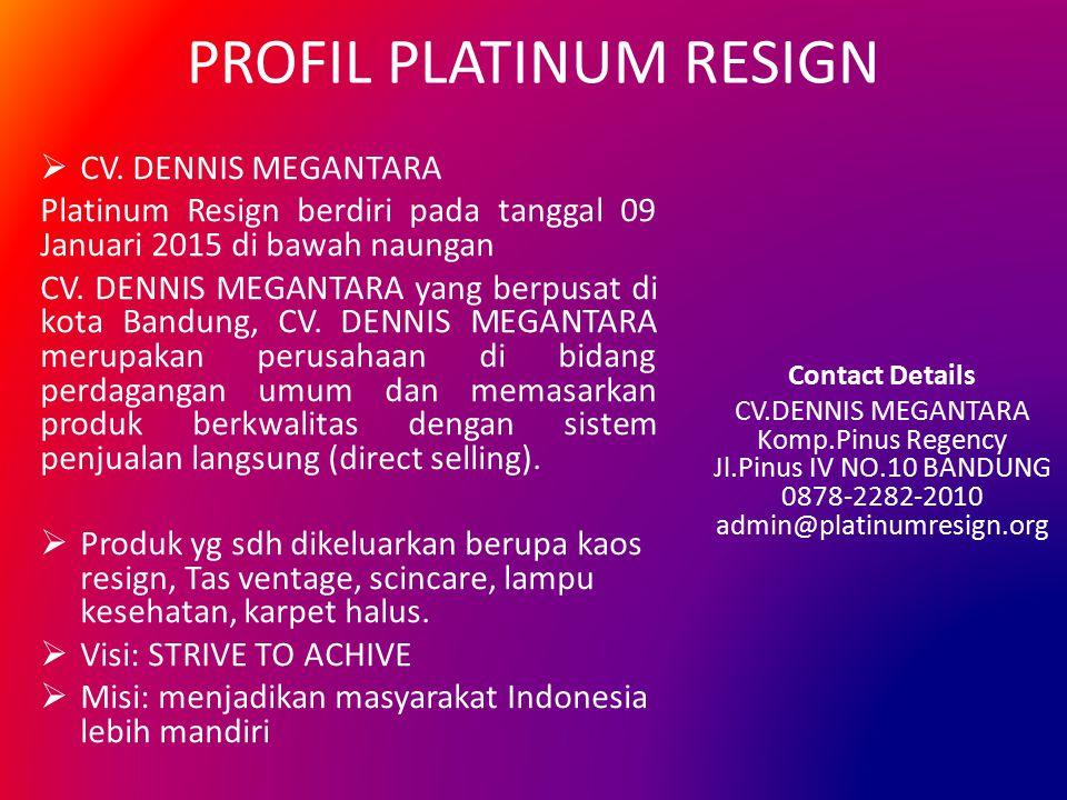 PROFIL PLATINUM RESIGN  CV. DENNIS MEGANTARA Platinum Resign berdiri pada tanggal 09 Januari 2015 di bawah naungan CV. DENNIS MEGANTARA yang berpusat