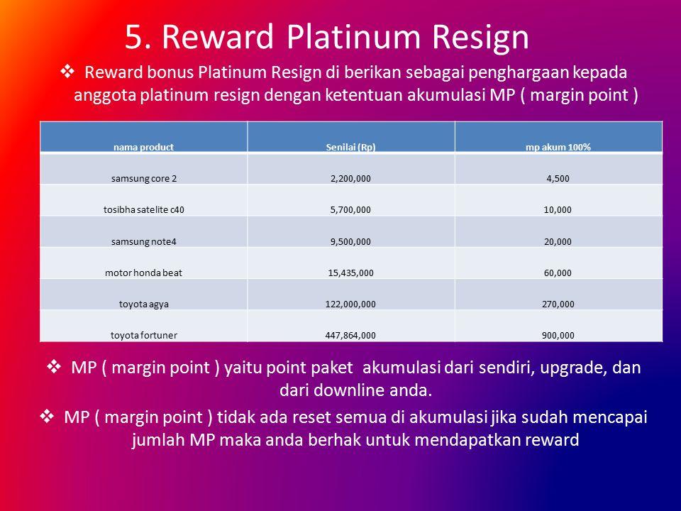 5. Reward Platinum Resign  Reward bonus Platinum Resign di berikan sebagai penghargaan kepada anggota platinum resign dengan ketentuan akumulasi MP (