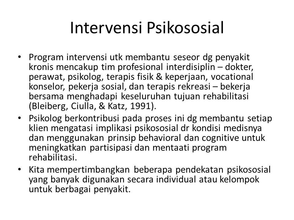 Intervensi Psikososial Program intervensi utk membantu seseor dg penyakit kronis mencakup tim profesional interdisiplin – dokter, perawat, psikolog, t