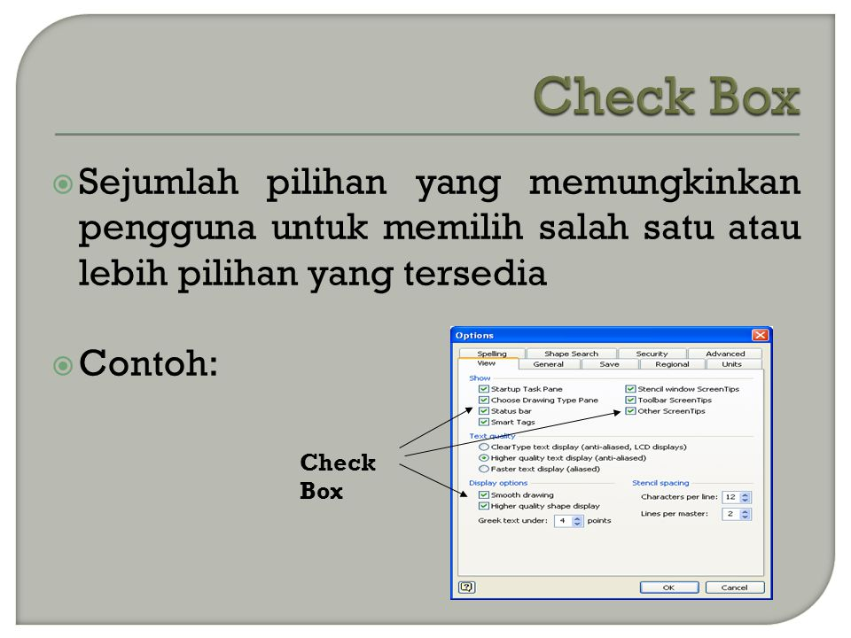  Sejumlah pilihan yang memungkinkan pengguna untuk memilih salah satu atau lebih pilihan yang tersedia  Contoh: Check Box