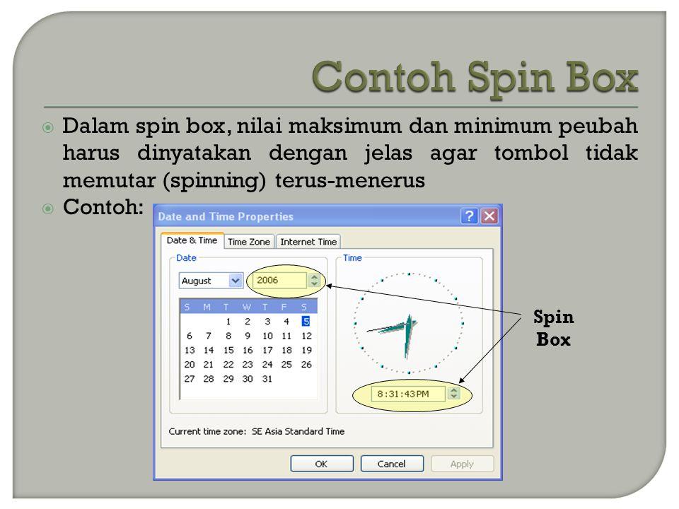  Dalam spin box, nilai maksimum dan minimum peubah harus dinyatakan dengan jelas agar tombol tidak memutar (spinning) terus-menerus  Contoh: Spin Box