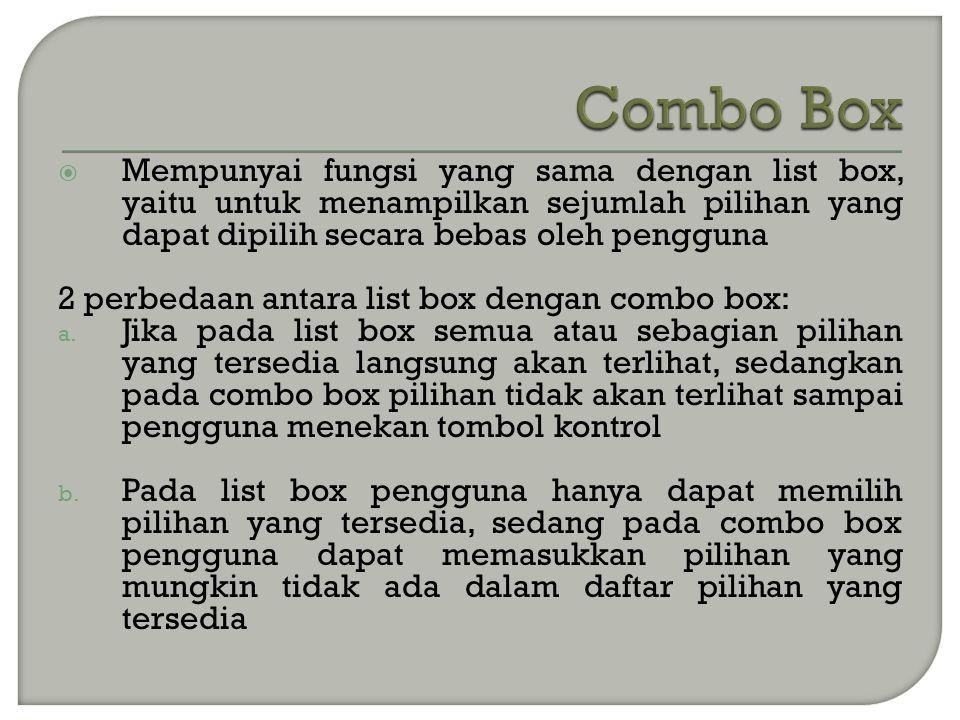  Mempunyai fungsi yang sama dengan list box, yaitu untuk menampilkan sejumlah pilihan yang dapat dipilih secara bebas oleh pengguna 2 perbedaan antara list box dengan combo box: a.