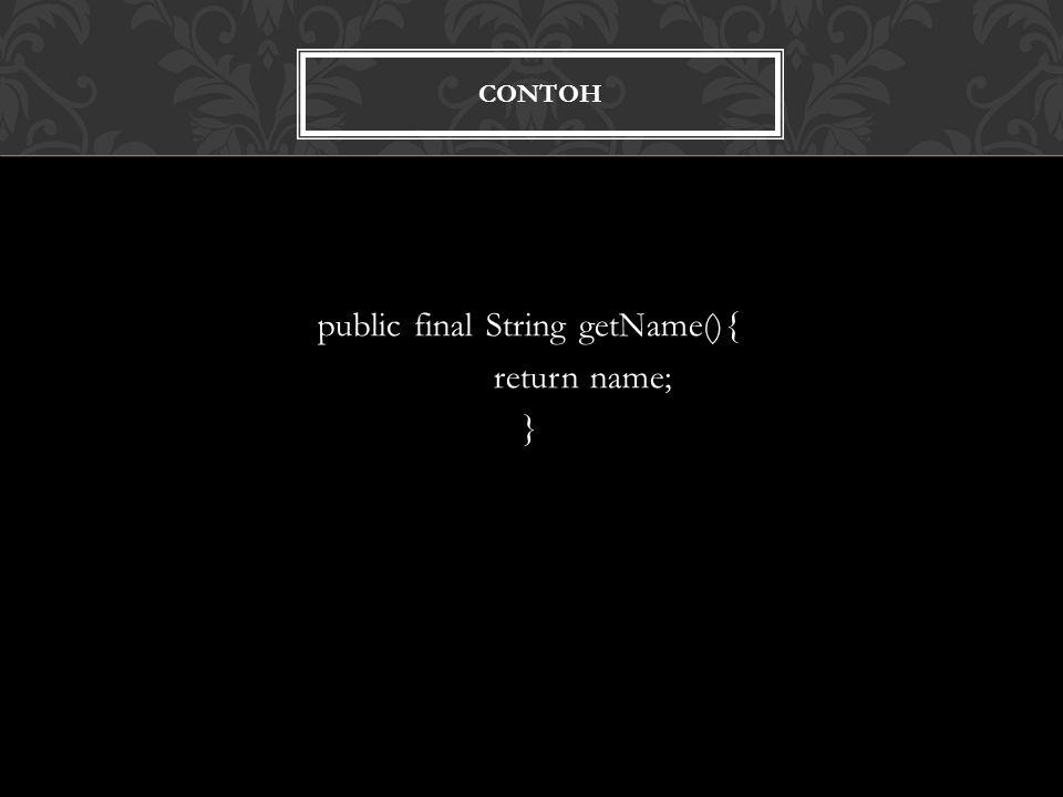 CONTOH public final String getName(){ return name; }