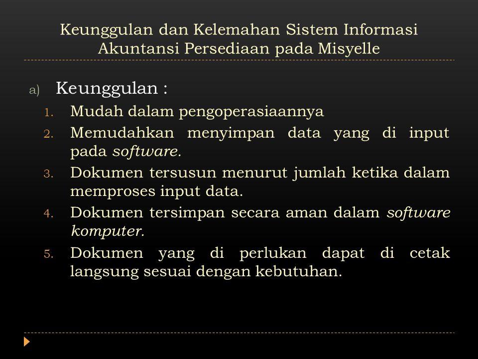 Keunggulan dan Kelemahan Sistem Informasi Akuntansi Persediaan pada Misyelle a) Keunggulan : 1.
