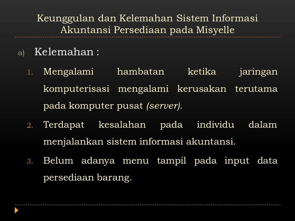 Keunggulan dan Kelemahan Sistem Informasi Akuntansi Persediaan pada Misyelle a) Kelemahan : 1.