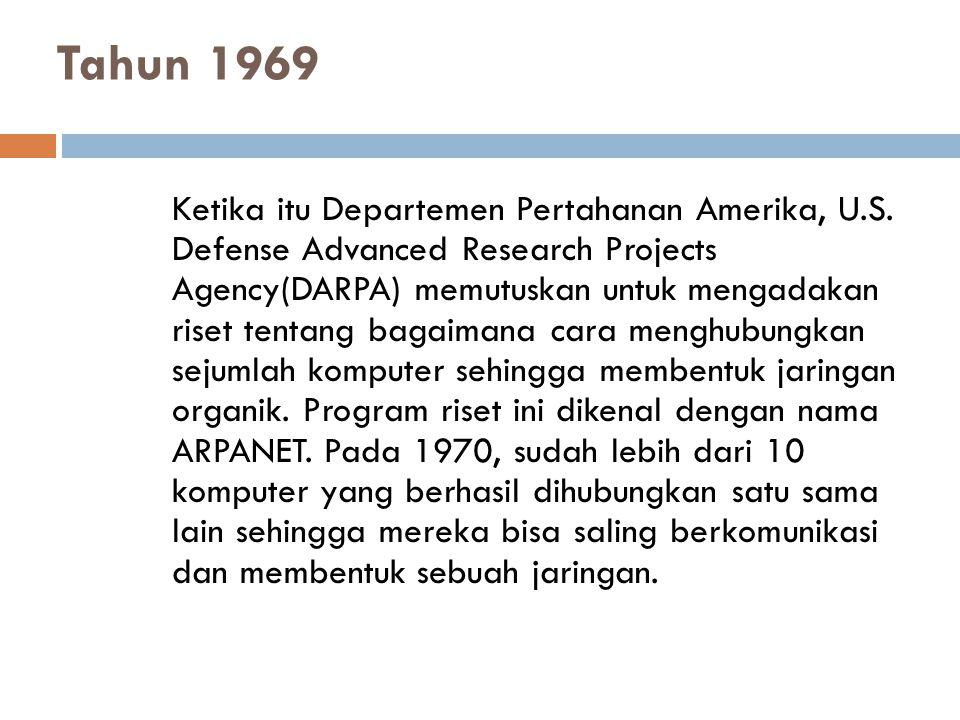 Tahun 1969 Ketika itu Departemen Pertahanan Amerika, U.S. Defense Advanced Research Projects Agency(DARPA) memutuskan untuk mengadakan riset tentang b