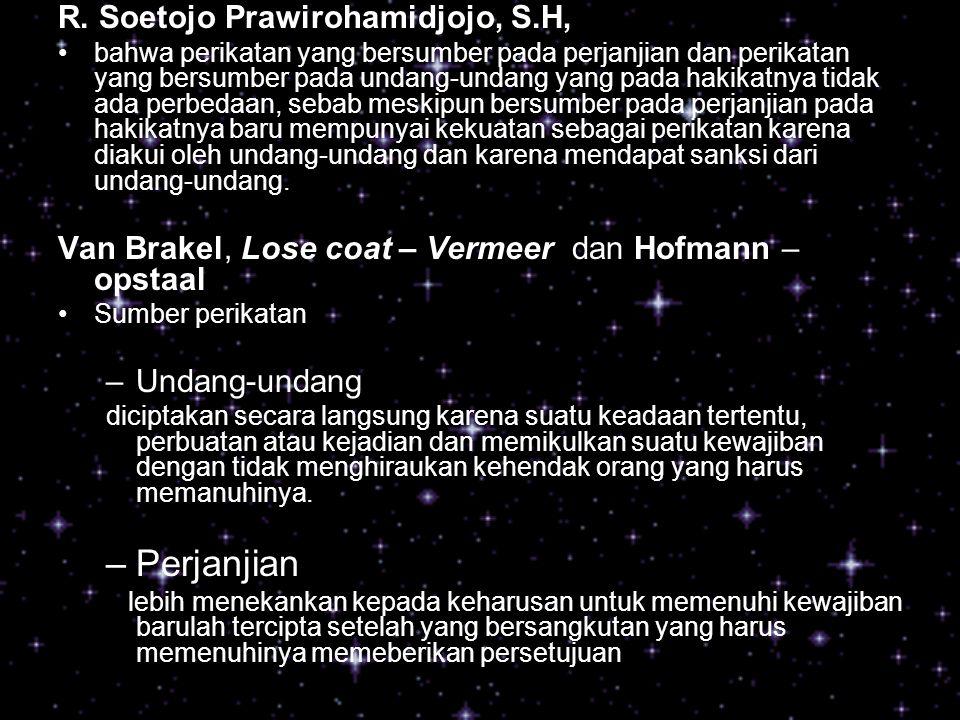 R. Soetojo Prawirohamidjojo, S.H, bahwa perikatan yang bersumber pada perjanjian dan perikatan yang bersumber pada undang-undang yang pada hakikatnya