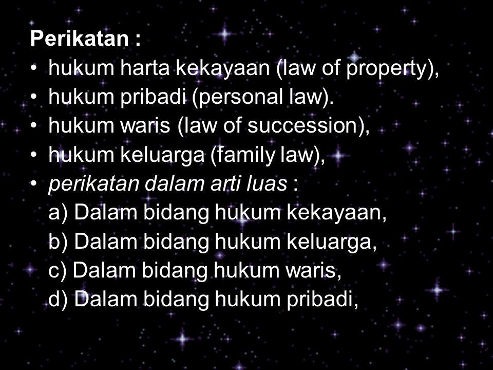 Perikatan : hukum harta kekayaan (law of property), hukum pribadi (personal law). hukum waris (law of succession), hukum keluarga (family law), perika