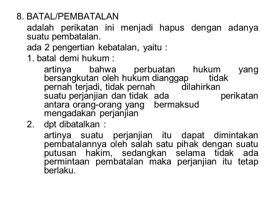 8.BATAL/PEMBATALAN adalah perikatan ini menjadi hapus dengan adanya suatu pembatalan.