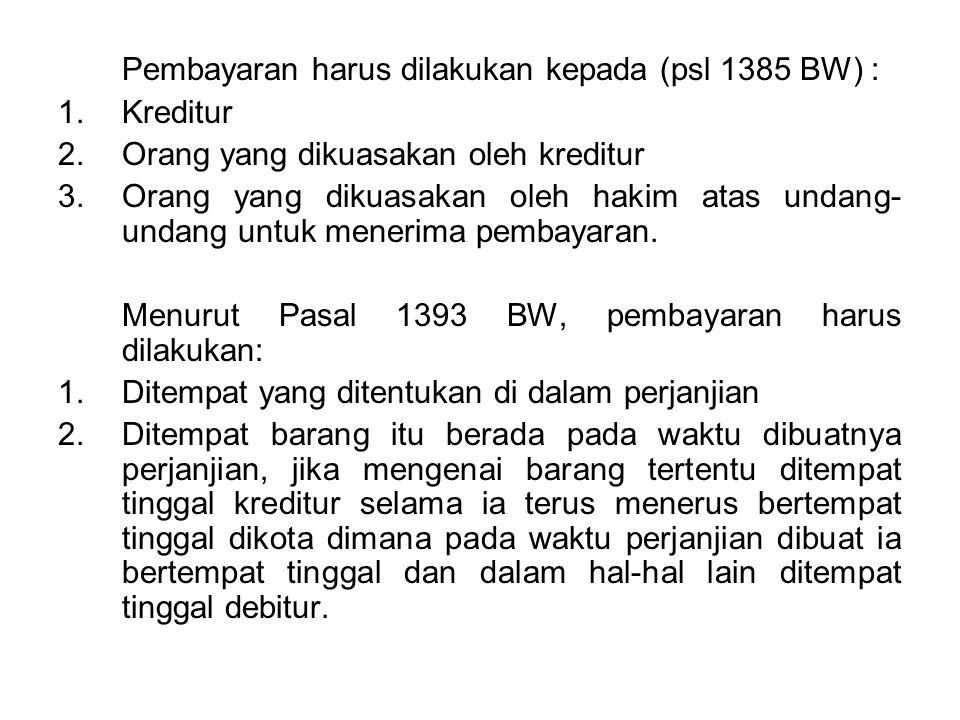 Pembayaran harus dilakukan kepada (psl 1385 BW) : 1.Kreditur 2.Orang yang dikuasakan oleh kreditur 3.Orang yang dikuasakan oleh hakim atas undang- undang untuk menerima pembayaran.