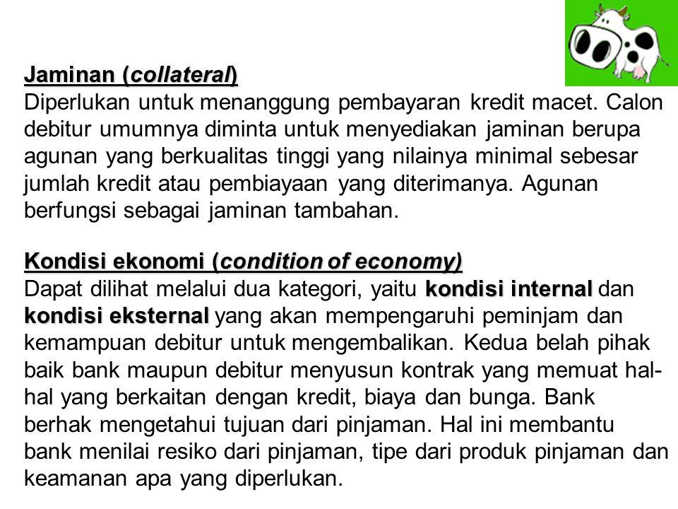 Jaminan (collateral) Diperlukan untuk menanggung pembayaran kredit macet.
