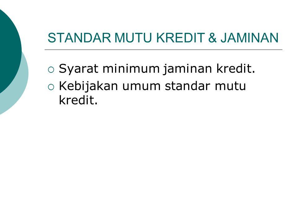STANDAR MUTU KREDIT & JAMINAN  Syarat minimum jaminan kredit.  Kebijakan umum standar mutu kredit.
