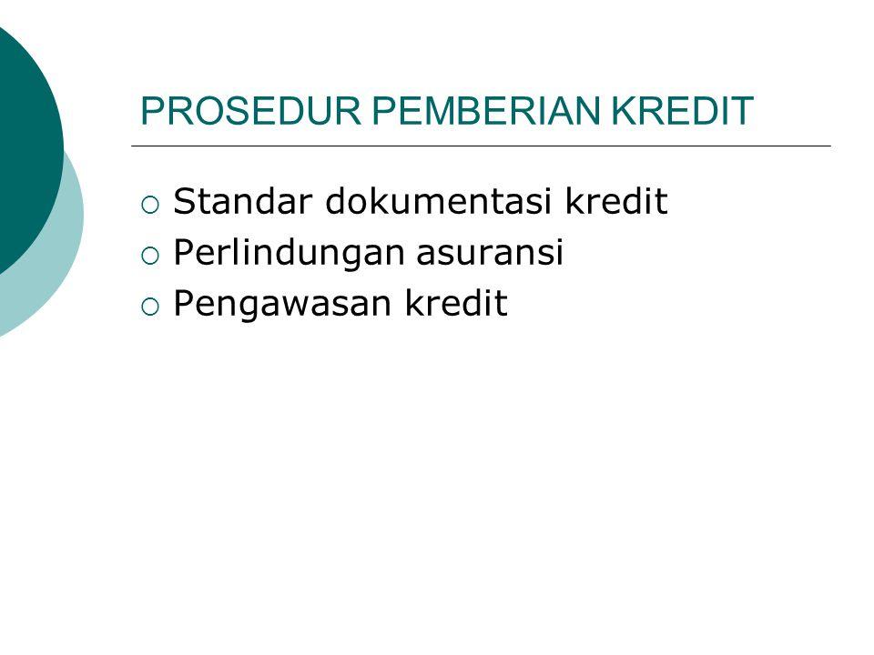 PROSEDUR PEMBERIAN KREDIT  Standar dokumentasi kredit  Perlindungan asuransi  Pengawasan kredit