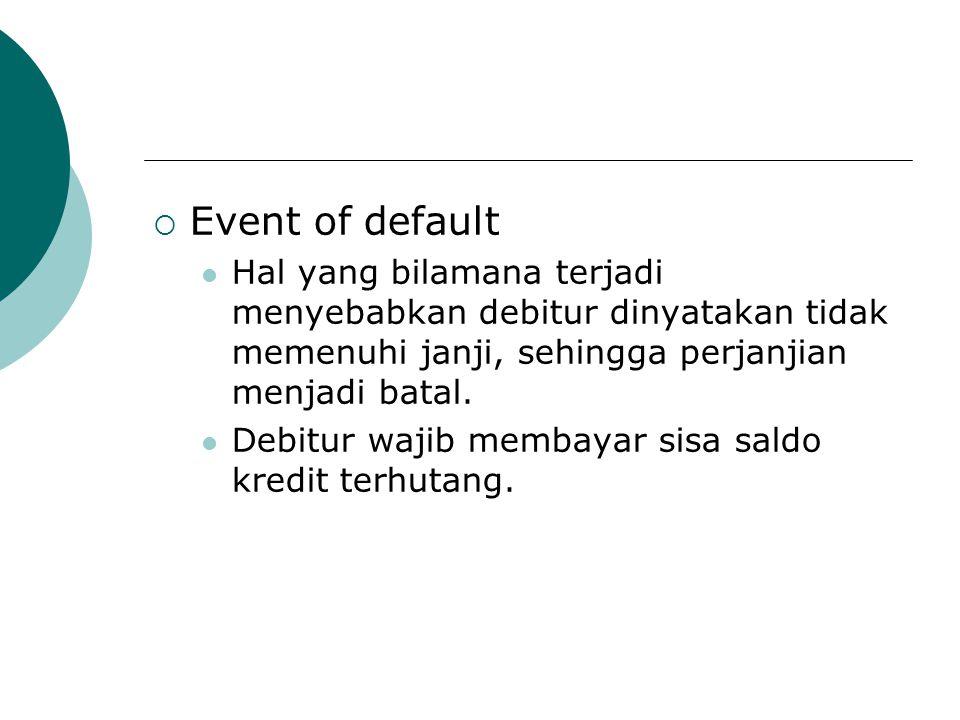  Event of default Hal yang bilamana terjadi menyebabkan debitur dinyatakan tidak memenuhi janji, sehingga perjanjian menjadi batal. Debitur wajib mem