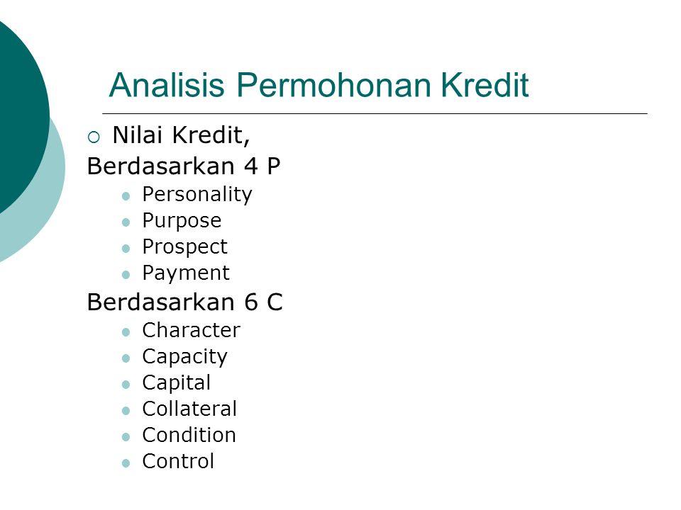 Analisis Permohonan Kredit  Nilai Kredit, Berdasarkan 4 P Personality Purpose Prospect Payment Berdasarkan 6 C Character Capacity Capital Collateral