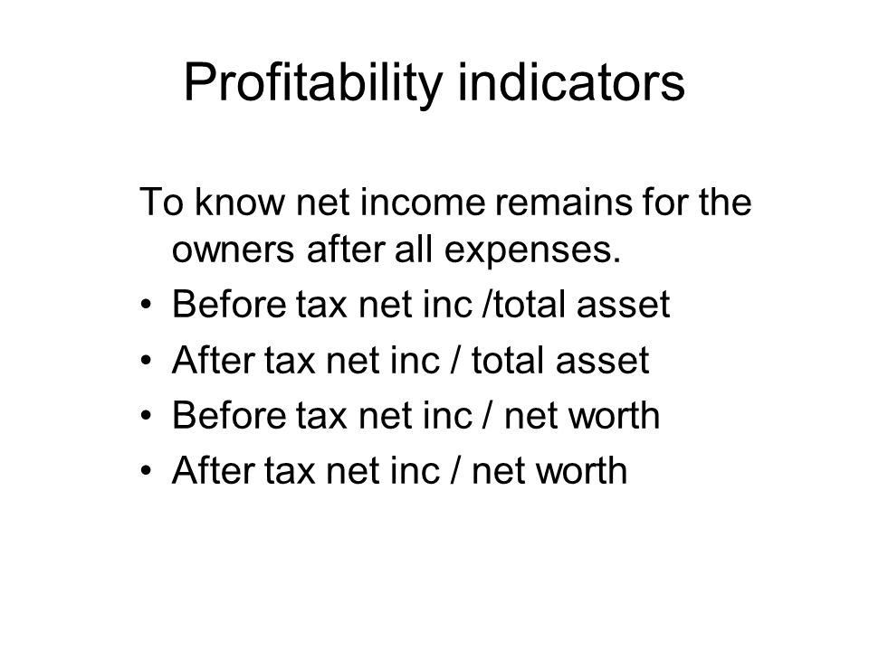Profitability indicators To know net income remains for the owners after all expenses.