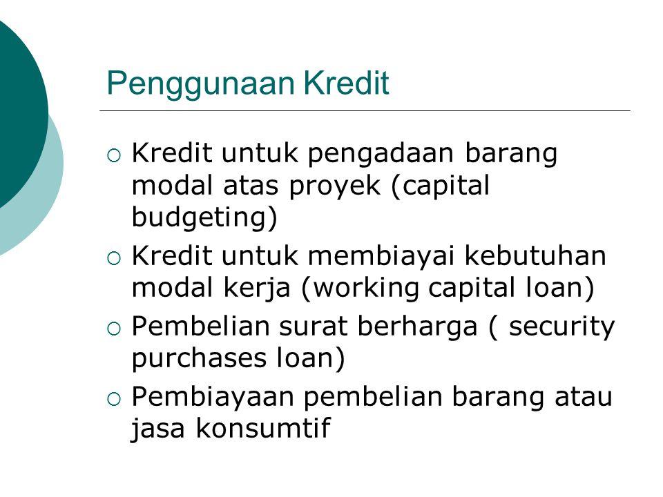 Penggunaan Kredit  Kredit untuk pengadaan barang modal atas proyek (capital budgeting)  Kredit untuk membiayai kebutuhan modal kerja (working capita
