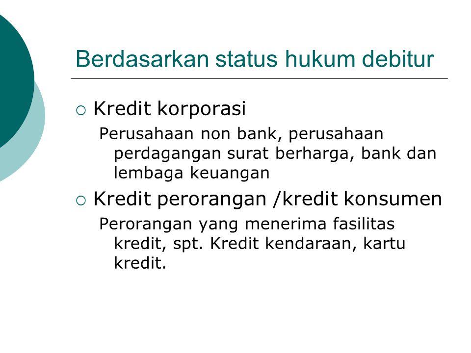 Berdasarkan status hukum debitur  Kredit korporasi Perusahaan non bank, perusahaan perdagangan surat berharga, bank dan lembaga keuangan  Kredit per